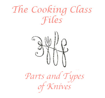 The Cooking Class Files: Parts & Types of Knives | The Housewife in Training Files
