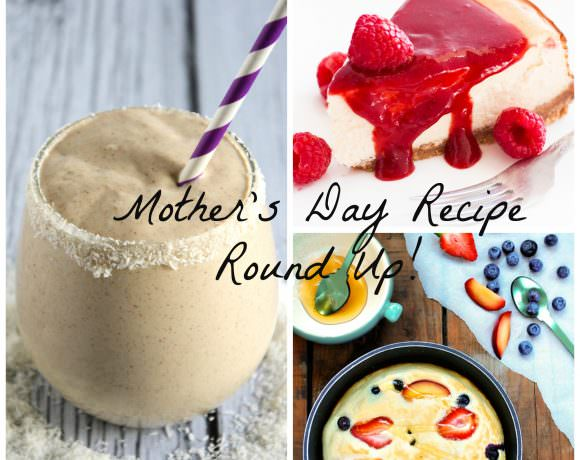 Mother's Day Recipe Round Up!
