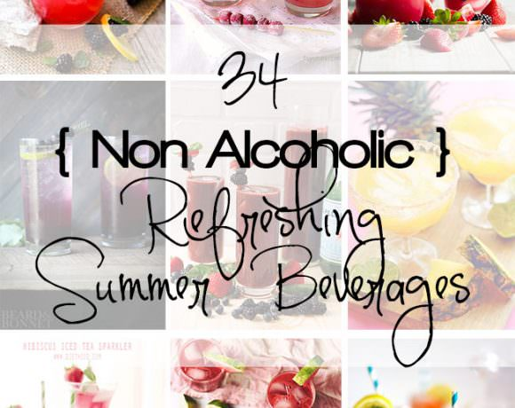 34 {Non Alcoholic} Refreshing Summer Beverages!