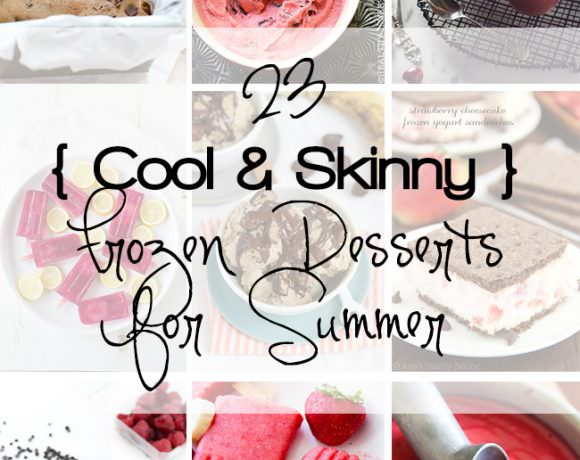 23 Cool and Skinny Frozen Desserts for Summer!