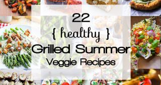 22 Healthy Grilled Summer Veggie Recipes