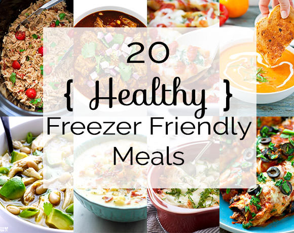 20 Healthy Freezer Friendly Meals From Scratch